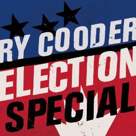 RyCooder_ElectionSpecial.jpg
